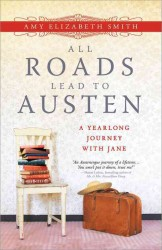 All Roads Lead to Austen : A Yearlong Journey with Jane