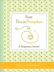 From Pea to Pumpkin : A Pregnancy Journal