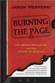 Burning the Page : The Ebook Revolution and the Future of Reading