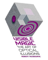 Visible Magic : The Art of Optical Illusions