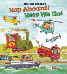 Richard Scarry's Hop Aboard! Here We Go! (Reprint)