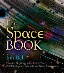 The Space Book : From the Beginning to the End of Time: 250 Milestones in the History of Space & Astronomy (Sterling Milestones)