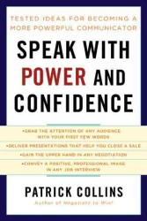 Speak with Power and Confidence : Tested Ideas for Becoming a More Powerful Communicator -- Paperback
