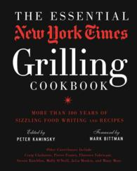 The Essential New York Times Grilling Cookbook : More than 100 Years of Sizzling Food Writing and Recipes