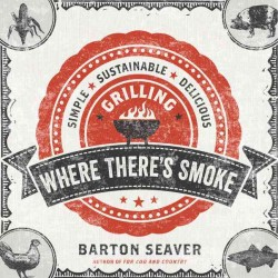 Where There's Smoke : Simple, Sustainable, Delicious Grilling