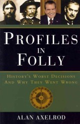 Profiles in Folly : History's Worst Decisions and Why They Went Wrong (Reprint)