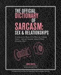The Official Dictionary of Sarcasm: Sex &amp; Relationships : A Lexicon for Those of Us Who Are Getting Some... and Are Smarter about It than Everyone Els