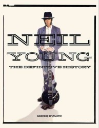 Neil Young : The Definitive History
