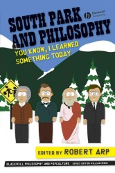 South Park and Philosophy : You Know, I Learned Something Today (Blackwell Philosophy and Pop Culture)