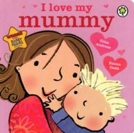 I Love My Mummy -- Board book