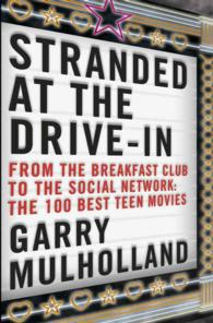 Stranded at the Drive-in : From the Breakfast Club to the Social Network: the 100 Best Teen Movies