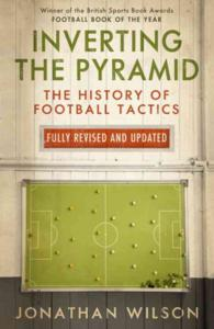Inverting the Pyramid : The History of Football Tactics -- Paperback