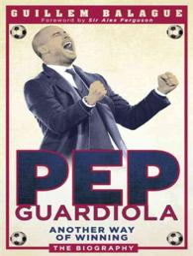 Pep Guardiola : Another Way of Winning