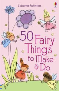 50 Fairy Things to Make and Do -- Paperback