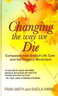 Changing the Way We Die : Compassionate End-of-Life Care and the Hospice Movement (Thorndike Large Print Health, Home and Learning) (LRG)