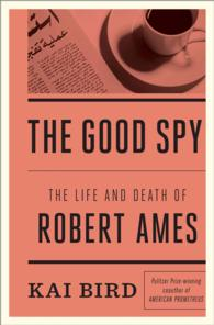 The Good Spy : The Life and Death of Robert Ames (Thorndike Press Large Print Nonfiction Series) (LRG)