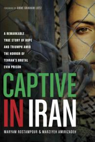 Captive in Iran : A Remarkable True Story of Hope and Triumph Amid the Horror of Tehran's Brutal Evin Prison