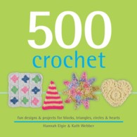 500 Crochet : Fun Designs & Projects for Blocks, Triangles, Circles & Hearts