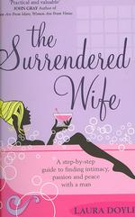 Surrendered Wife : A Practical Guide to Finding Intimacy, Passion and Peace with Your Man -- Paperback (New ed)