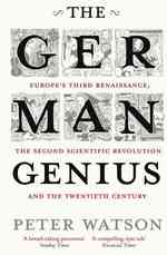 German Genius : Europe's Third Renaissance, the Second Scientific Revolution and the Twentieth C -- Paperback