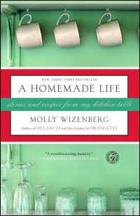 A Homemade Life : Stories and Recipes from My Kitchen Table (Reprint)