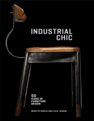 Industrial Chic : 50 Icons of Furniture Design