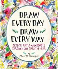Draw Every Day, Draw Every Way : Sketch, Paint, and Doodle through One Creative Year (NTB)