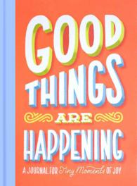 Good Things Are Happening : A Journal for Tiny Moments of Joy (GJR)
