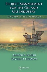 Project Management for the Oil and Gas Industry : A World System Approach (Industrial Innovation)
