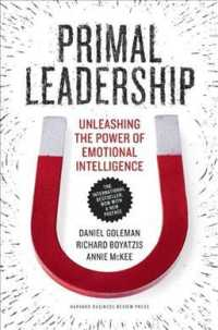 Primal Leadership : Unleashing the Power of Emotional Intelligence (10 ANV)