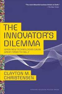 The Innovator's Dilemma : When New Technologies Cause Great Firms to Fail (Management of Innovation and Change) (Reprint)