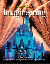 Walt Disney Imagineering : A Behind the Dreams Look at Making MORE Magic Real