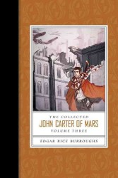 The Collected John Carter of Mars : Swords of Mars/ Synthetic Men of Mars/ Llana of Gathol/ John Carter of Mars <3>