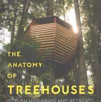 The Anatomy of Treehouses : New Buildings from an Old Tradition: Stylish Hideaways and Retreats