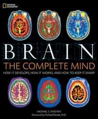 Brain : The Complete Mind, How it Develops, How it Works, and How to Keep it Sharp