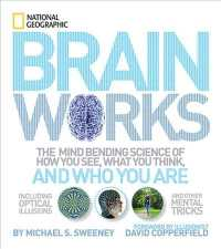 Brain Works : The Mind-bending Science of How You See, What You Think, and Who You Are