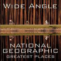 Wide Angle : National Geographic Greatest Places (National Geographic Collectors Series) (Reprint)