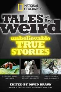 National Geographic Tales of the Weird : Unbelievable True Stories