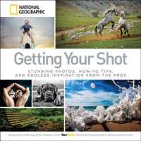 Getting Your Shot : Stunning Photos, How-to Tips, and Endless Inspiration from the Pros