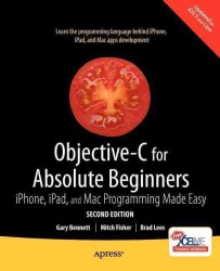 Objective-C for Absolute Beginners : iPhone, iPad, and Mac Programming Made Easy (Absolute Beginners) (2ND)