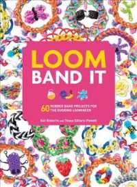 Loom Band It : 60 Rubberband Projects for the Budding Loomineer