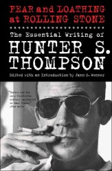 Fear and Loathing at Rolling Stone : The Essential Writing of Hunter S. Thompson (Reprint)
