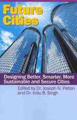 Future Cities : Designing Better, Smarter, More Sustainable and Secure Cities