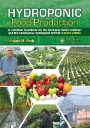 Hydroponic Food Production : A Definitive Guidebook for the Advanced Home Gardener and the Commercial Hydroponic Grower (7 Revised)