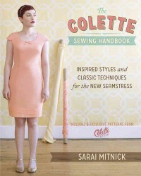 The Colette Sewing Handbook : Inspired Styles and Classic Techniques for the Modern Seamstress (PCK SPI)