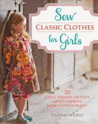 Sew Classic Clothes for Girls : 20 Girls' Dresses, Outfits and Accessories from the Cottage Mama (PAP/CDR)