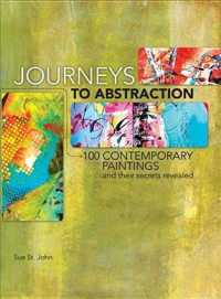 Journeys to Abstraction : 100 Contemporary Paintings and Their Secrets Revealed