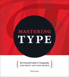 Mastering Type : The Essential Guide to Typography for Print and Web Design