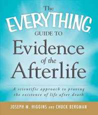 The Everything Guide to Evidence of the Afterlife : A Scientific Approach to Proving the Existence of Life after Death (Everything Series)