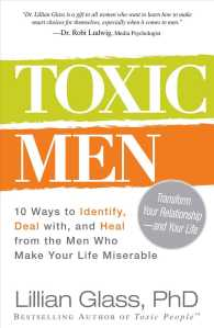 Toxic Men : 10 Ways to Identify, Deal With, and Heal from the Men Who Make Your Life Miserable